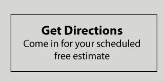 Get directions - come in for your scheduled free estimate